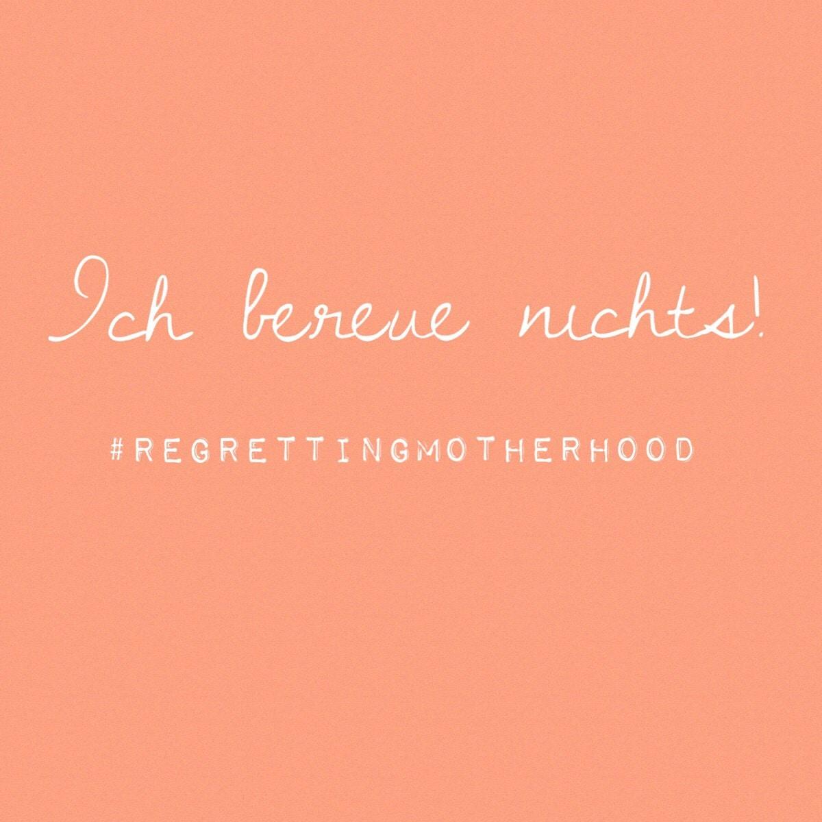 regretting motherhood, Mutterschaft bereuen, Ansprüchen an Mütter, die perfekte Mama, bin ich eine gute Mama, was die Gesellschaft von Müttern verlangt
