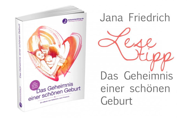 Geheimnis einer schönen Geburt, Jana Friedrich, Geburtsvorbereitung, Buch, Schwangerschaft, Ratgeber, Hebamme, Kinder kriegen